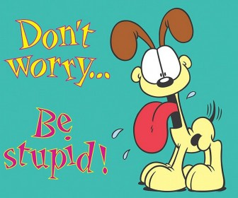 Odie Dont Worry Be Stupid Slogan Wallpaper
